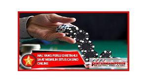 Hal Yang Perlu Diketahui Saat Memilih Situs Casino Online
