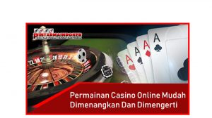 Permainan Casino Online Mudah Dimenangkan dan Dimengerti
