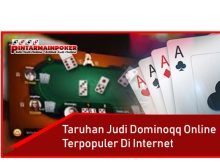 Taruhan Judi Dominoqq Online Terpopuler Di Internet