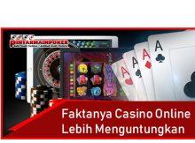 Faktanya Casino Online Lebih Menguntungkan