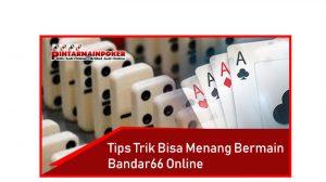 Tips Trik Bisa Menang Bermain Bandar66 Online