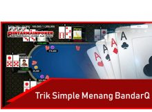 Trik Simple Menang BandarQ