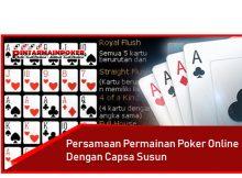 Perbedaan dan Persamaan Permainan Poker Online Dengan Capsa Susun
