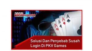 Solusi dan Penyebab Susah Login Di PKV Games