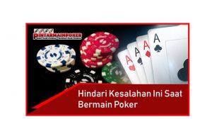 Hindari Kesalahan Ini Saat Bermain Poker