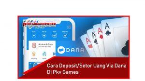 Cara Deposit/Setor Uang via Dana di Agen PKV Games
