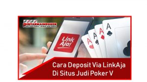 Cara Deposit Via LinkAja Di Situs Judi Poker V