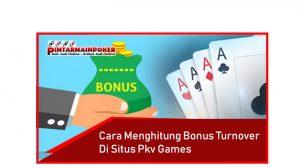 Cara Menghitung Bonus Turnover di Situs Pkv Games
