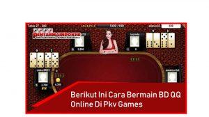 Berikut Cara Bermain BD QQ Online di Pkv Games