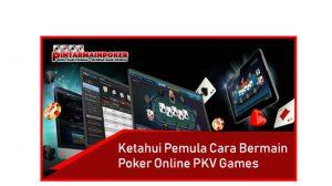 Ketahui Pemula Cara Bermain Poker Online PKV Games