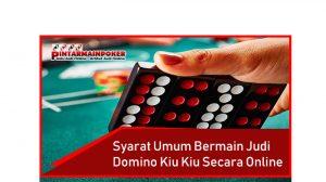 Syarat Umum Bermain Judi Domino Kiu Kiu Secara Online