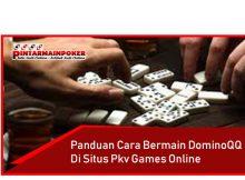 Panduan Cara Bermain DominoQQ Di Situs Pkv Games Online