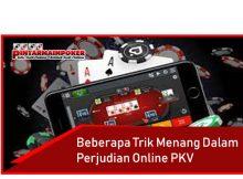Beberapa Trik Menang Dalam Perjudian Online PKV
