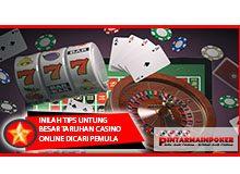 Inilah Tips Untung Besar Taruhan Casino Online Dicari Pemula