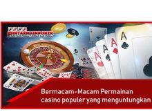 Bermacam Macam Permainan Casino populer Yang Menguntungkan