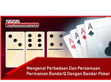 Mengenal Perbedaan Dan Persamaan Permainan BandarQ Dengan Bandar Poker