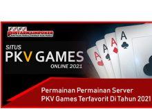 Permainan Permainan Server PKV Games Terfavorit Di Tahun 2021